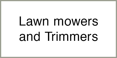 Lawn mowers and Trimmers