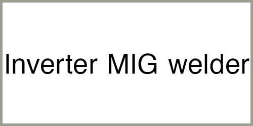 Inverter MIG Welder